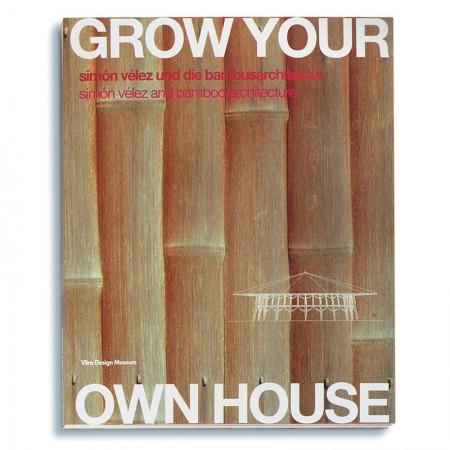 Grow Your own House - Simón Vélez and the Bamboo Architecture
